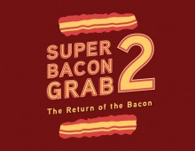 Super Bacon Grab, the Greatest Bacon Game Ever Played 2: The Return of the Bacon